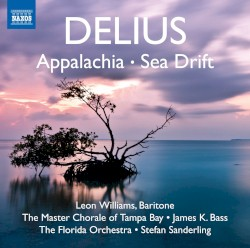 Appalachia / Sea Drift by Frederick Delius ;   Leon Williams ,   Master Chorale of Tampa Bay ,   James K. Bass ,   The Florida Orchestra ,   Stefan Sanderling