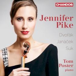 Works for Violin and Piano by Dvořák ,   Janáček ,   Suk ;   Jennifer Pike ,   Tom Poster