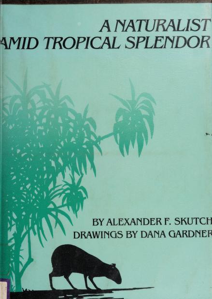 A naturalist amid tropical splendor by Alexander Frank Skutch